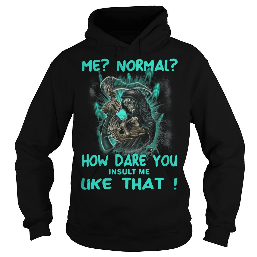 Me Normal How Dare You Insult Me Like That Hoodie