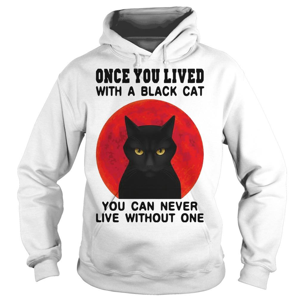 Once You Lived With A Black Cat You Can Never Live Without One Hoodie