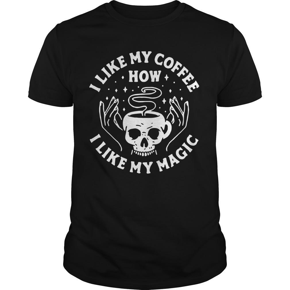 Skull I Like My Coffee How I Like My Magic Shirt
