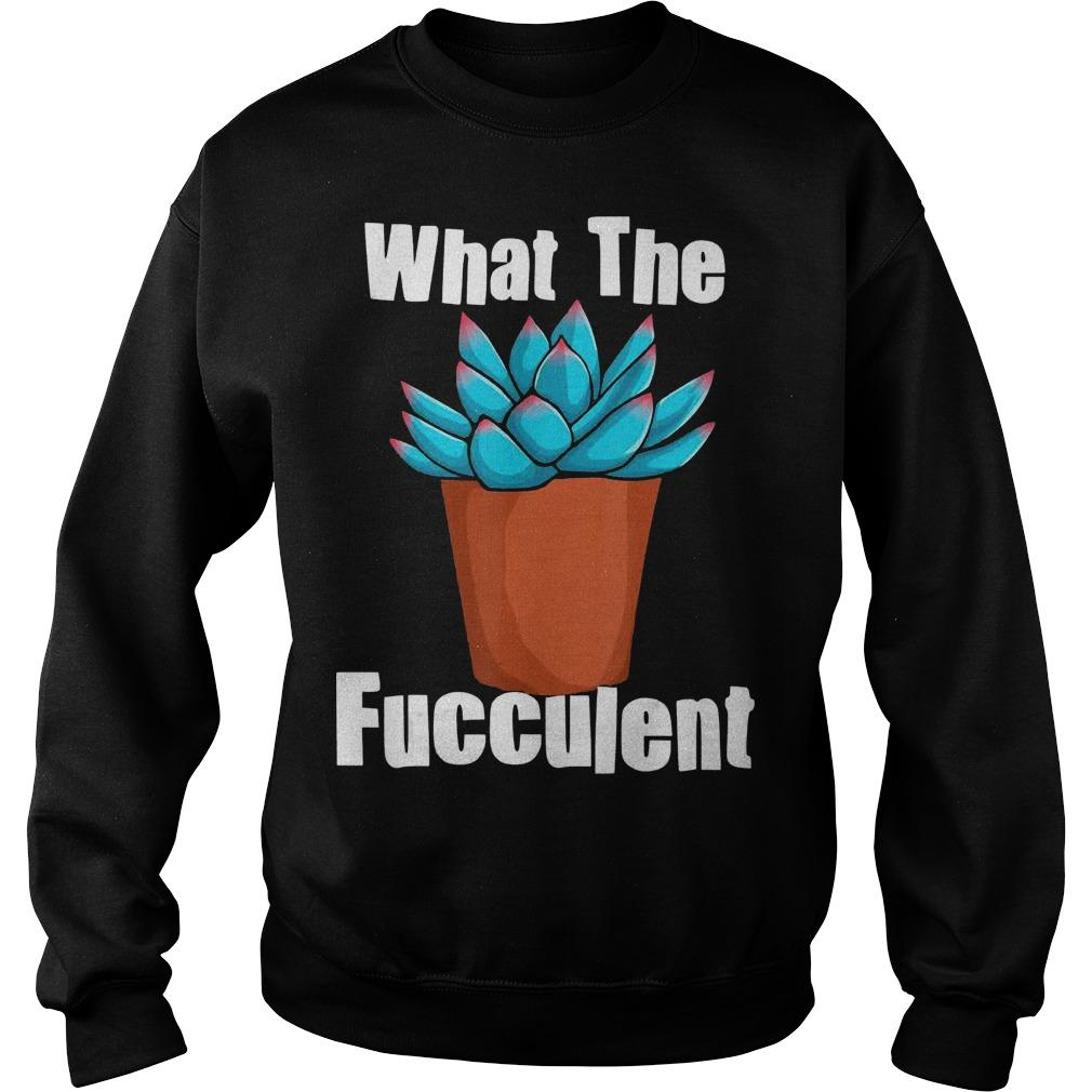 Succulent Gardening What The Fucculent Sweater