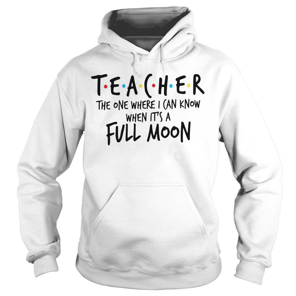 Teacher The One Where I Can Know When It's A Full Moon Hoodie