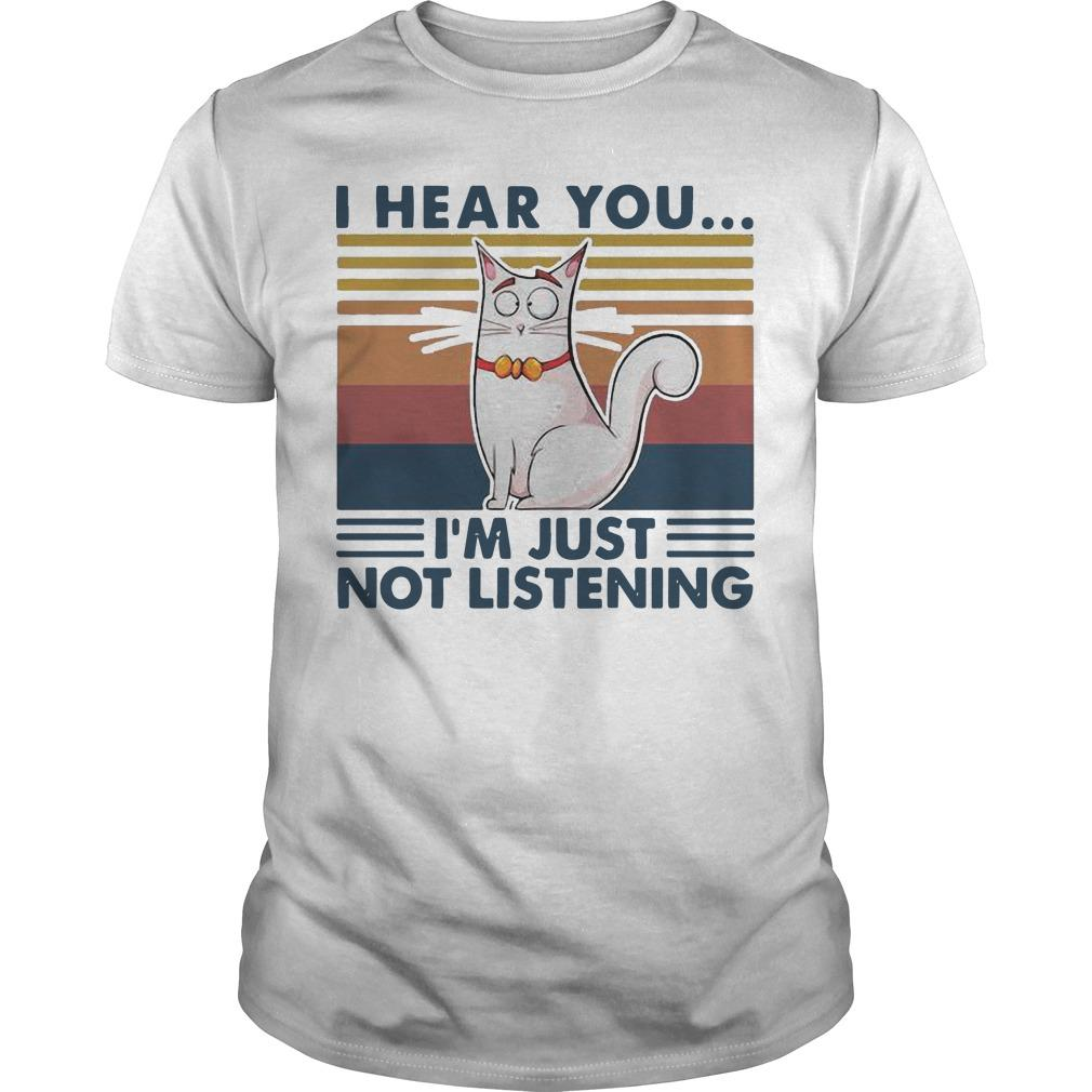 Vintage Cat I Hear You I'm Just Not Listening Shirt