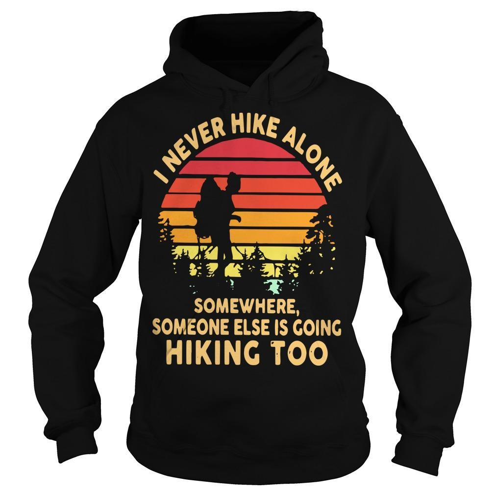 Vintage I Never Hike Alone Somewhere Someone Else Is Going Hiking Too Hoodie