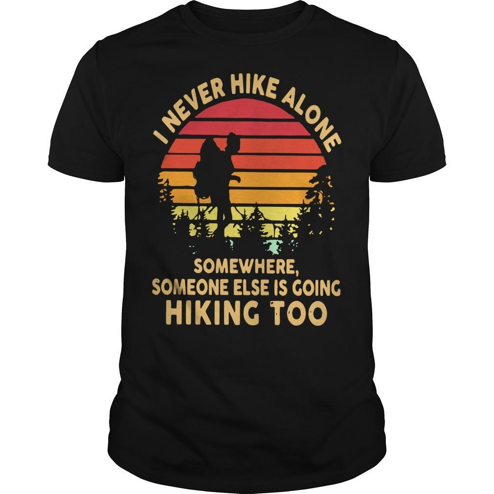 Vintage I Never Hike Alone Somewhere Someone Else Is Going Hiking Too Shirt