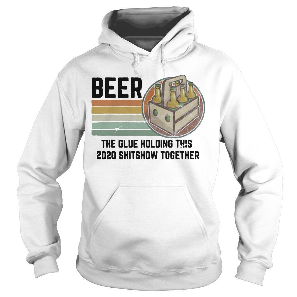 Vintage Liquor Beer The Glue Holding This 2020 Shitshow Together Hoodie