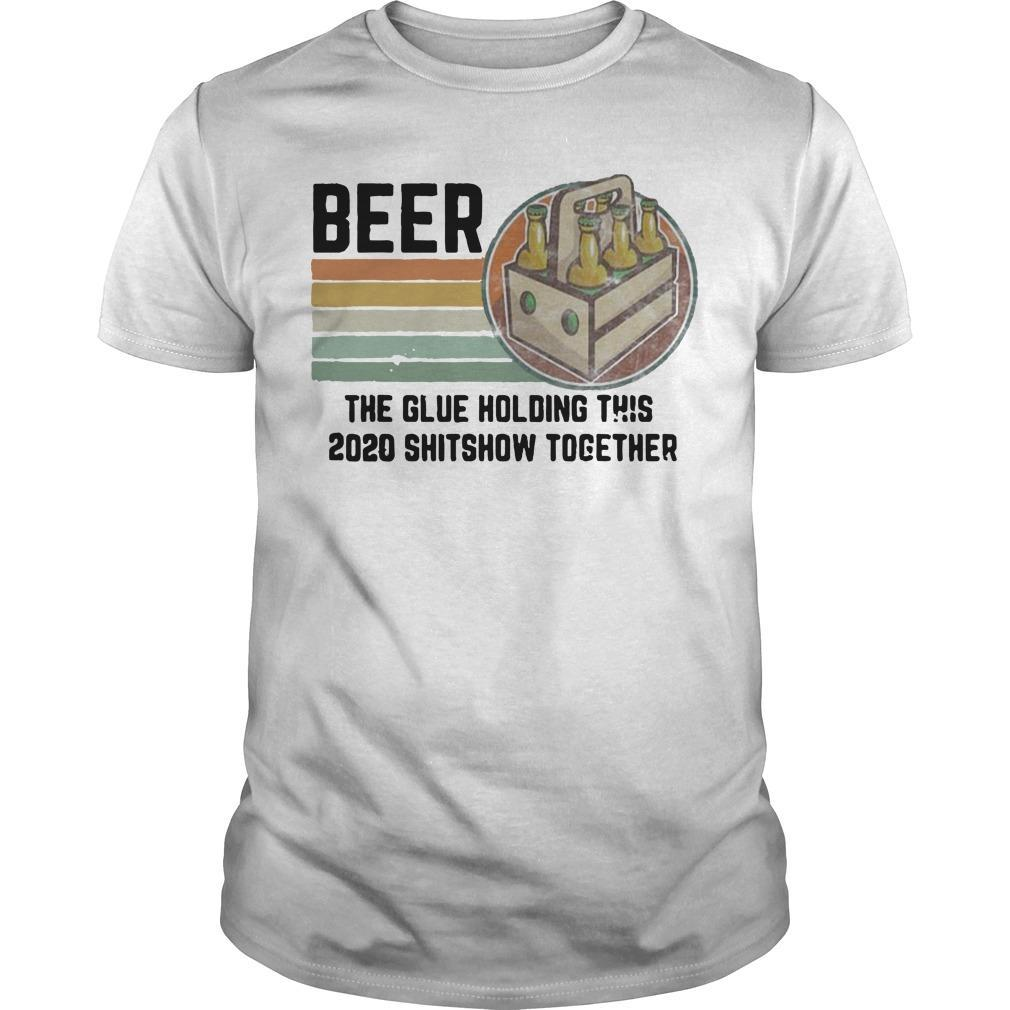 Vintage Liquor Beer The Glue Holding This 2020 Shitshow Together Shirt