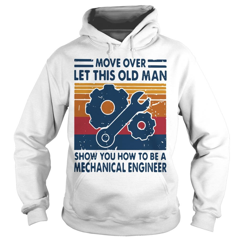 Vintage Move Over Let This Old Man Show You How To Be Mechanical Engineer Hoodie