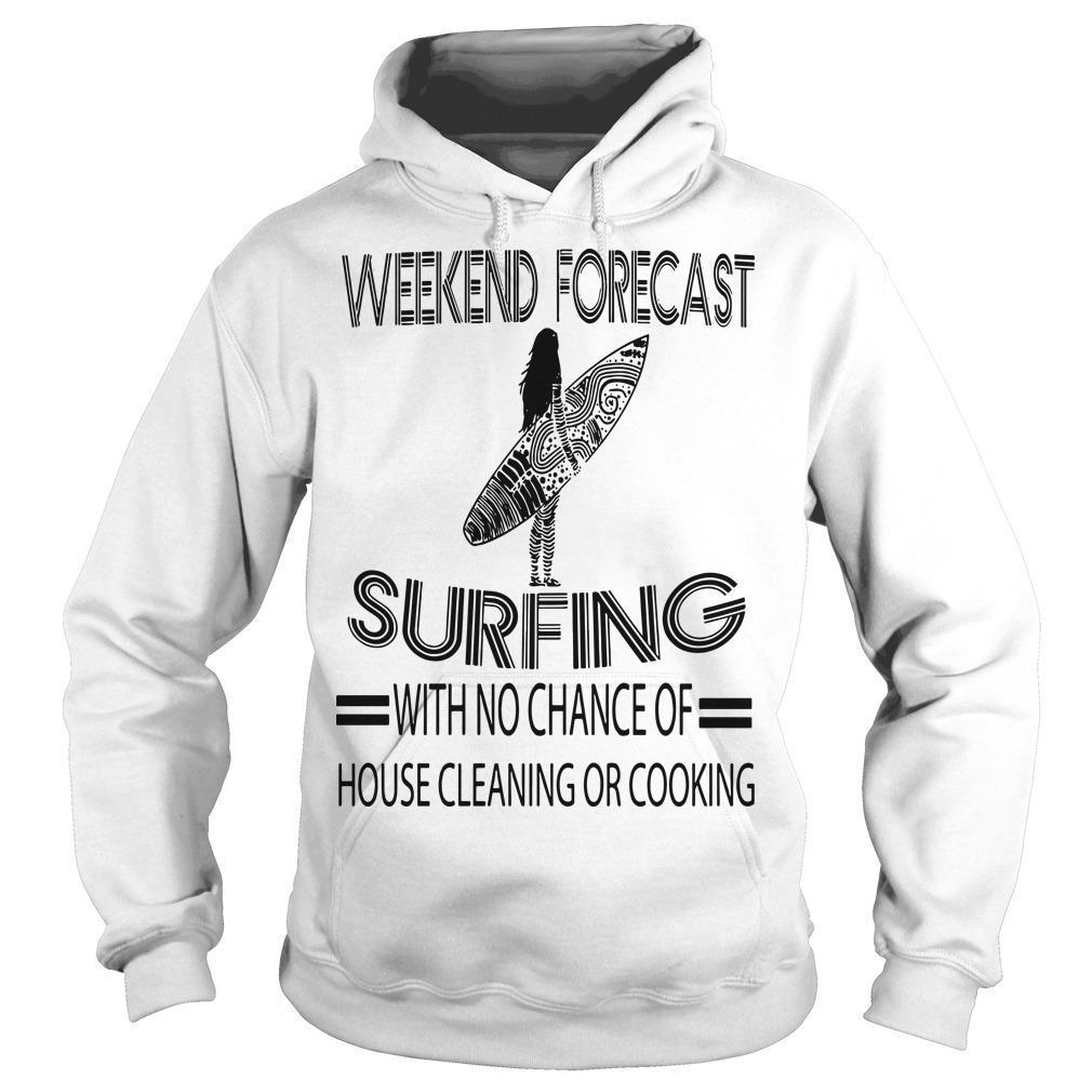 Weekend Forecast Surfing With No Chance Of House Cleaning Or Cooking Hoodie