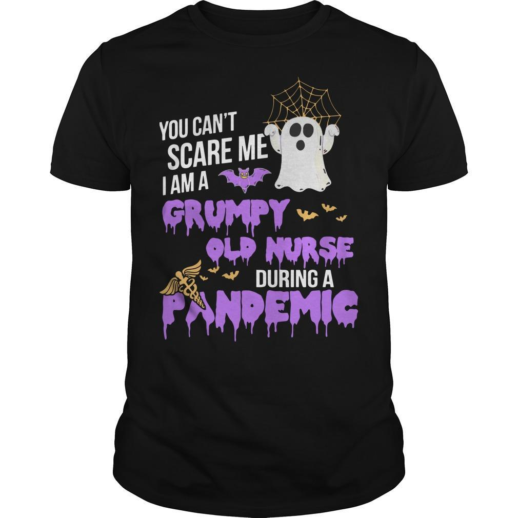 You Can't Scare Me I Am Grumpy Old Nurse During A Pandemic Shirt
