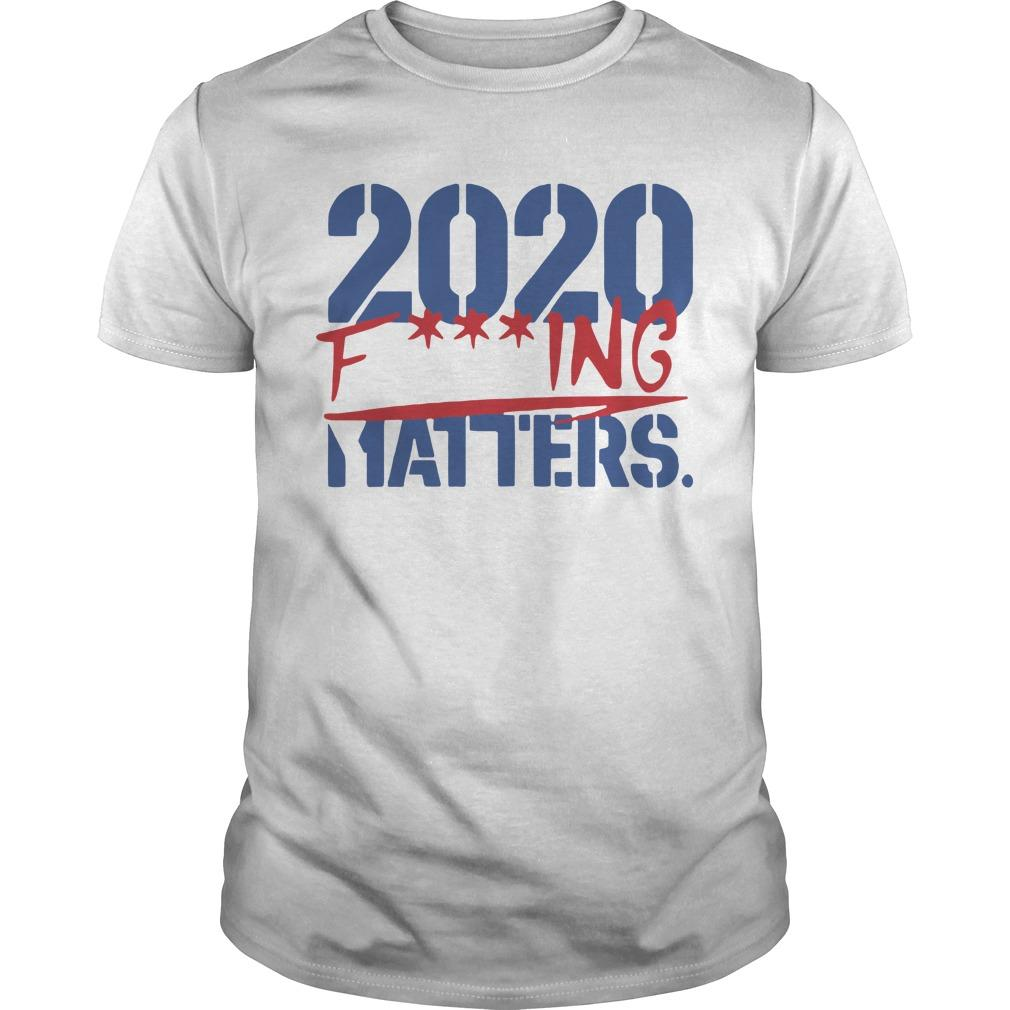 2020 Fucking Matters Shirt