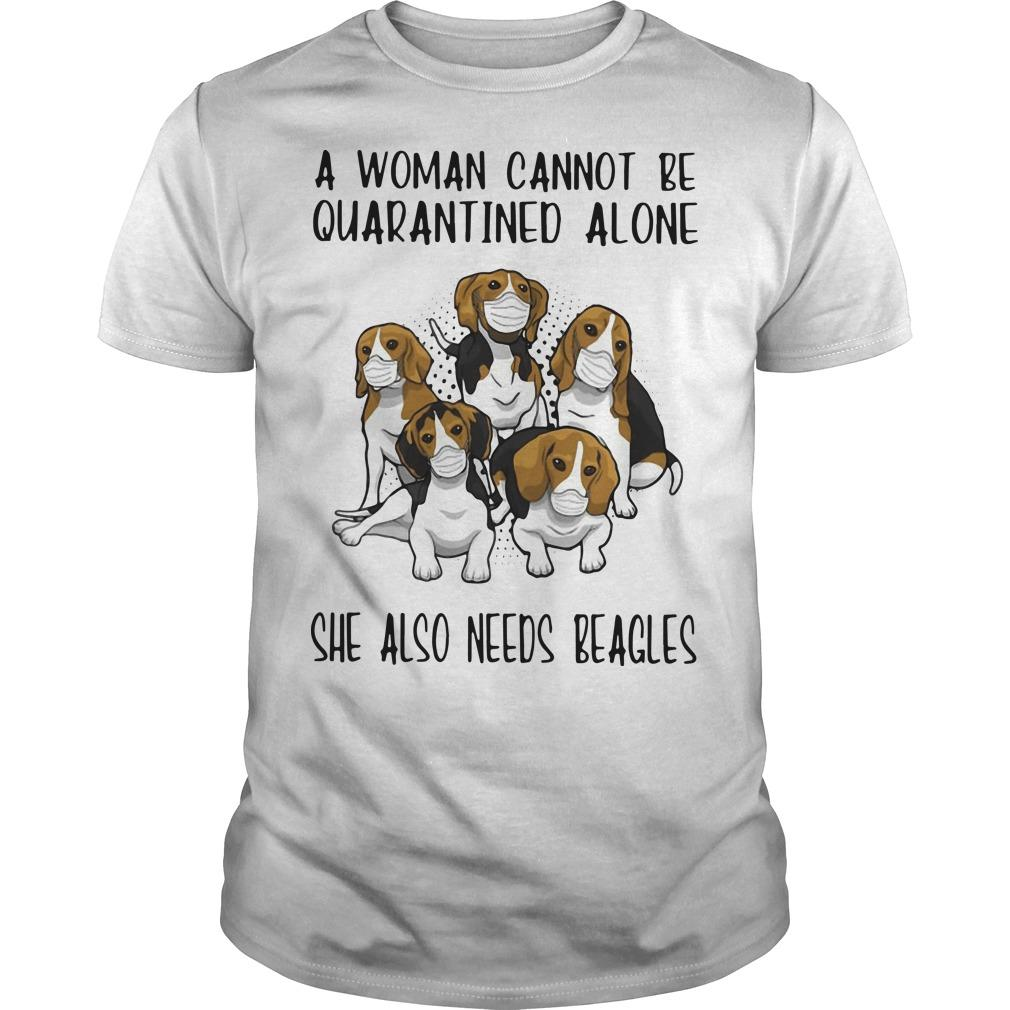A Woman Cannot Be Quarantined Alone She Also Needs Beagles Shirt