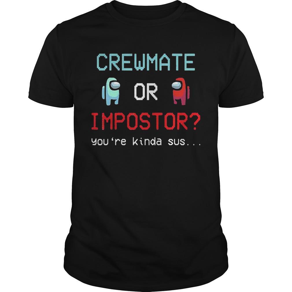 Among Us Crewmate Or Impostor You're Kinda Sus Shirt