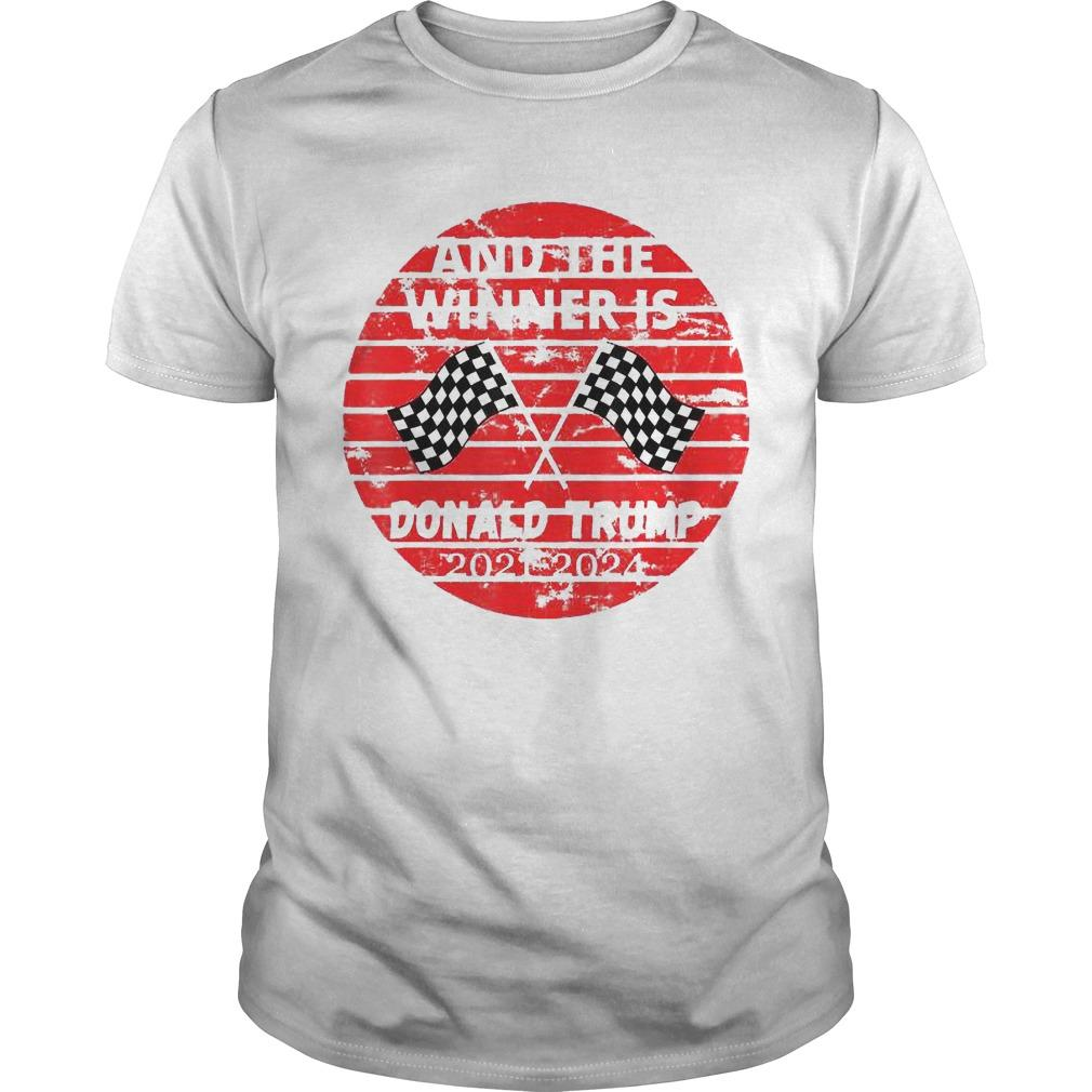 And The Winner Is Donald Trump 2021 2024 Shirt
