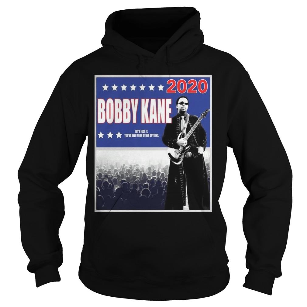 Bobby Kane 2020 Let's Face It You've Seen Your Other Options Hoodie