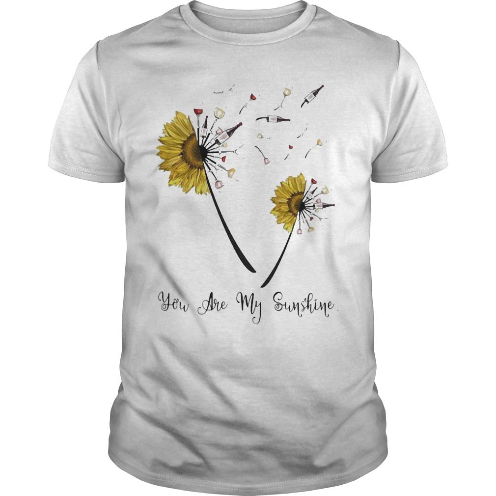Dandelion Sunflower Wine You Are My Sunshine Shirt