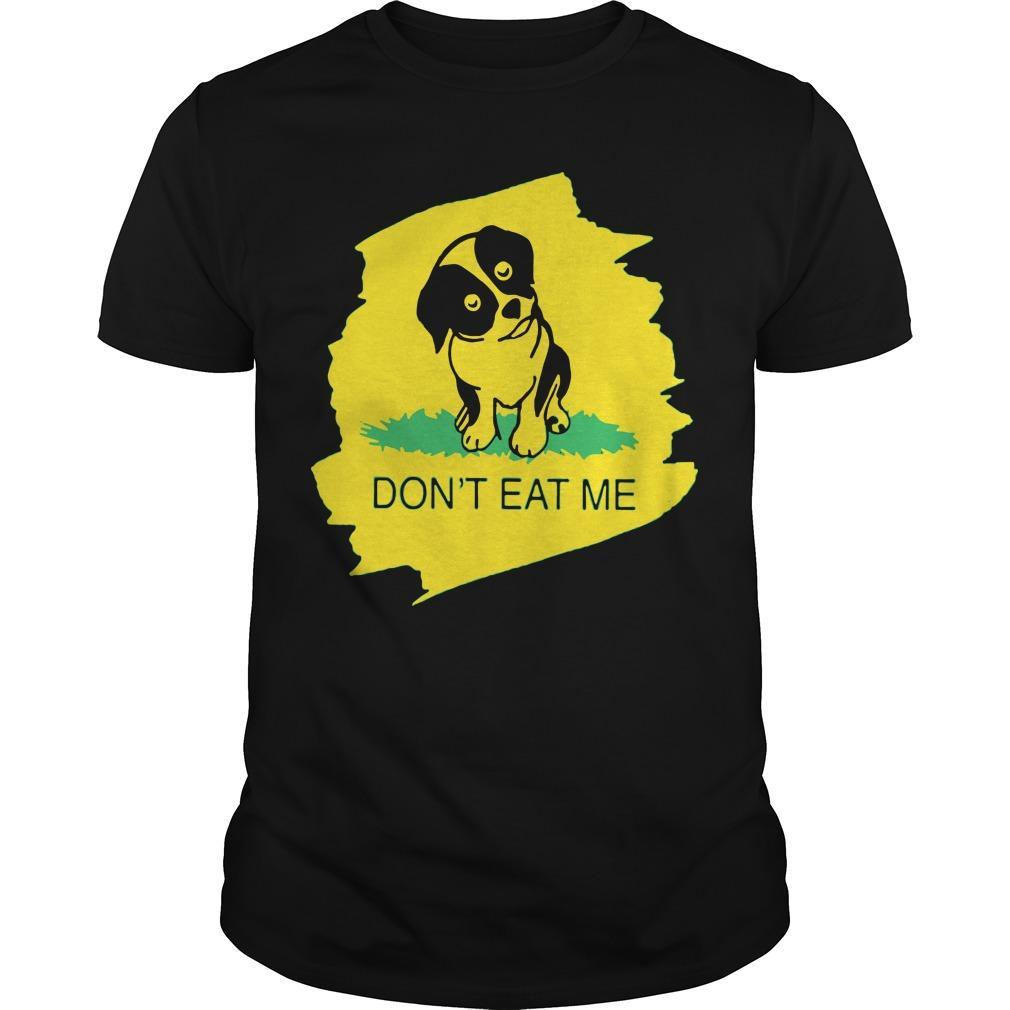 Dog Don't Eat Me Shirt