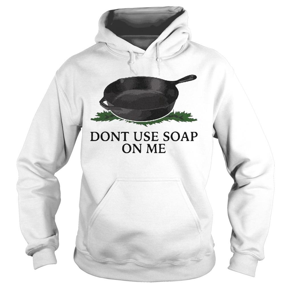Don't Use Soap On Me Hoodie