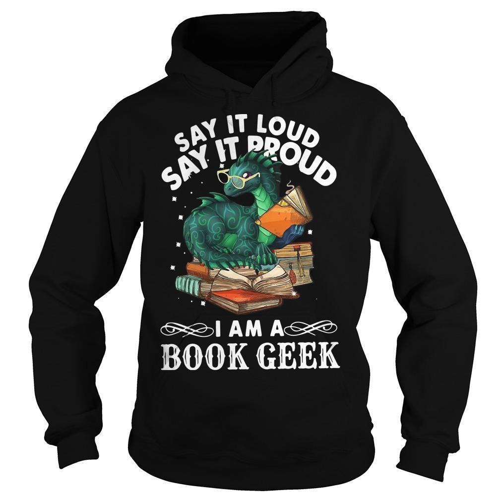 Dragon Say It Loud Say It Proud I Am A Book Geek Hoodie