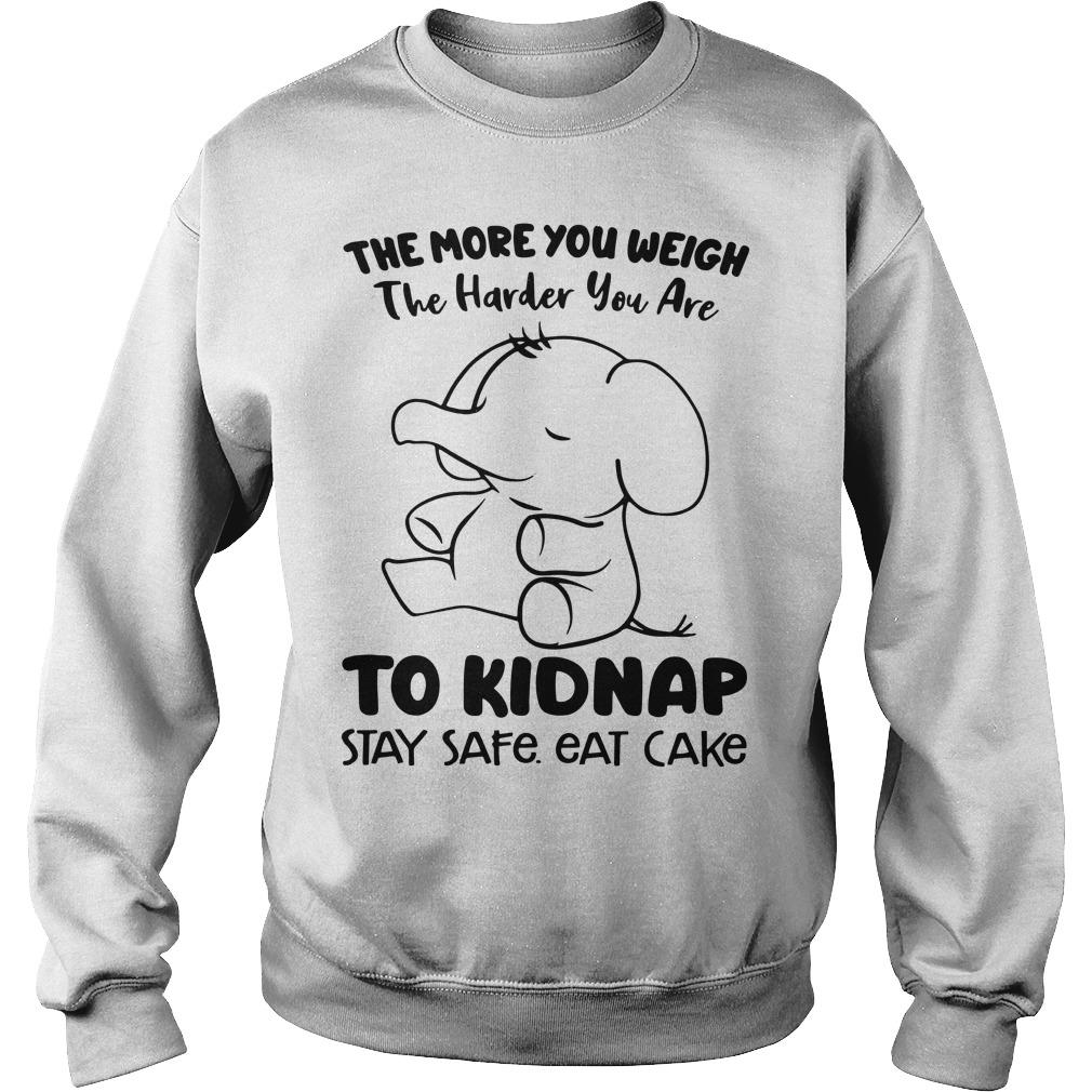 Elephant The More You Weigh The Harder You Are To Kidnap Stay Safe Eat Sweater
