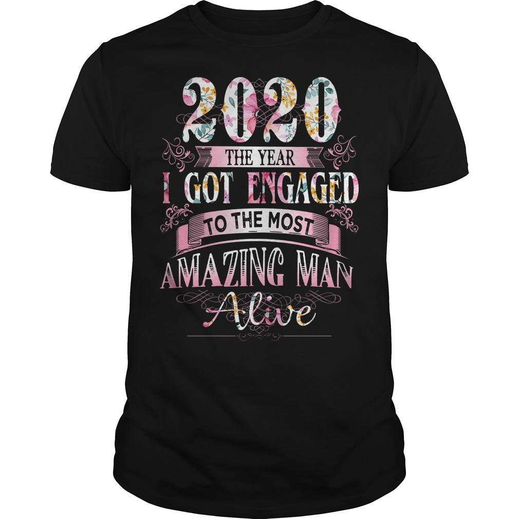 Floral 2020 The Year I Got Engaged To The Most Amazing Man Alive Shirt