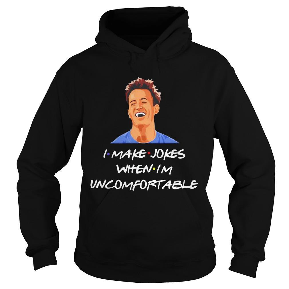 Friends Chandler I Make Jokes When I'm Uncomfortable Hoodie