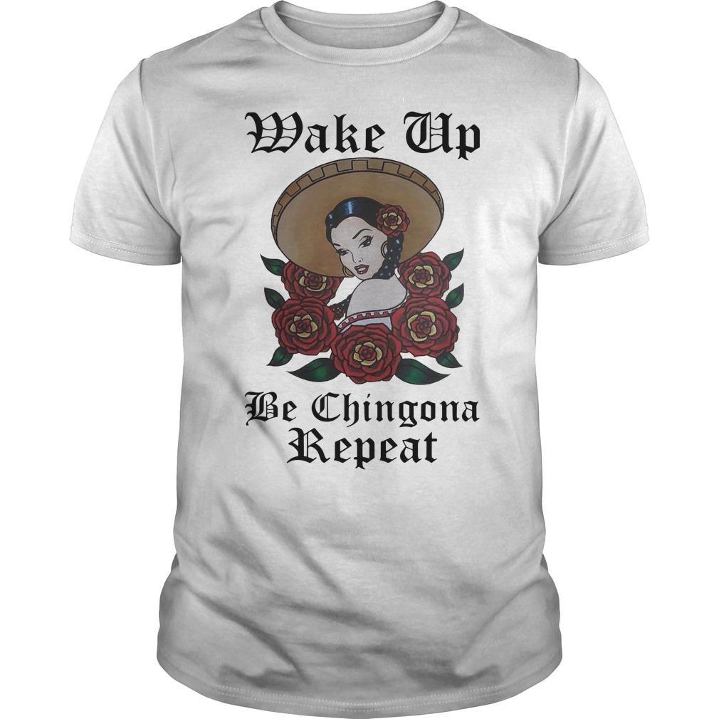 Girl Wake Up Be Chingona Repeat Shirt