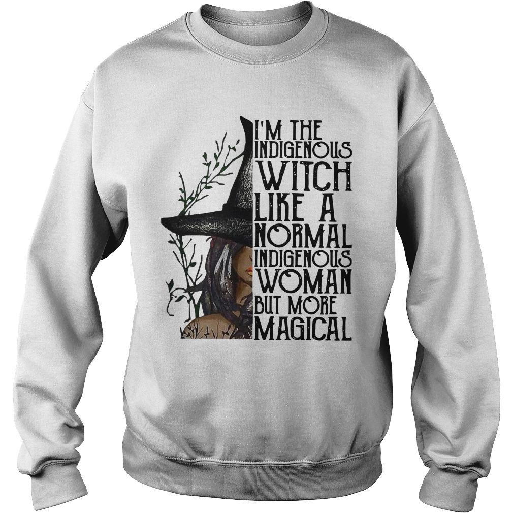 I'm The Indigenous Witch Like A Normal Indigenous Woman But More Magical Sweater