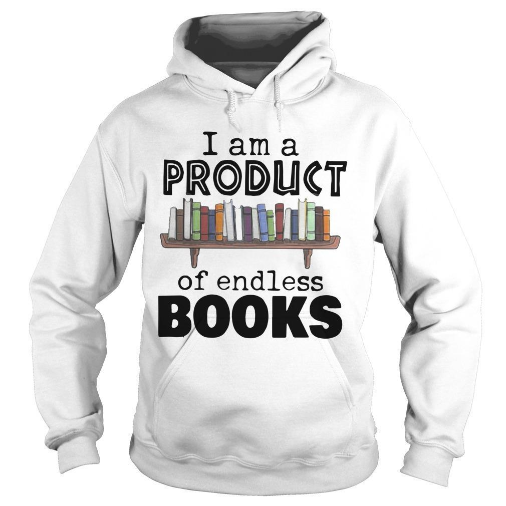 I Am A Product Of Endless Books Hoodie