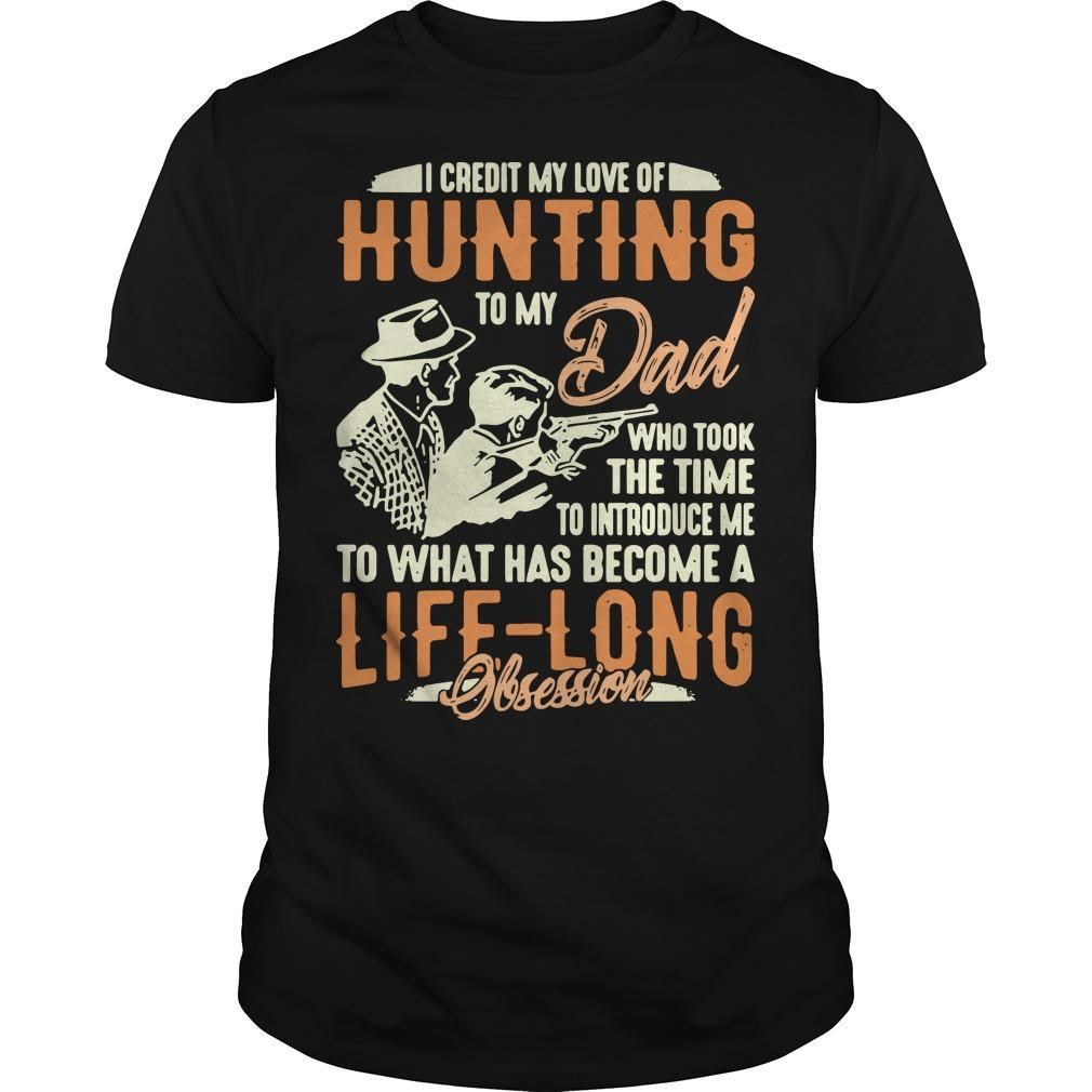 I Credit My Love Of Hunting To My Dad To What Has Become A Life Long Shirt