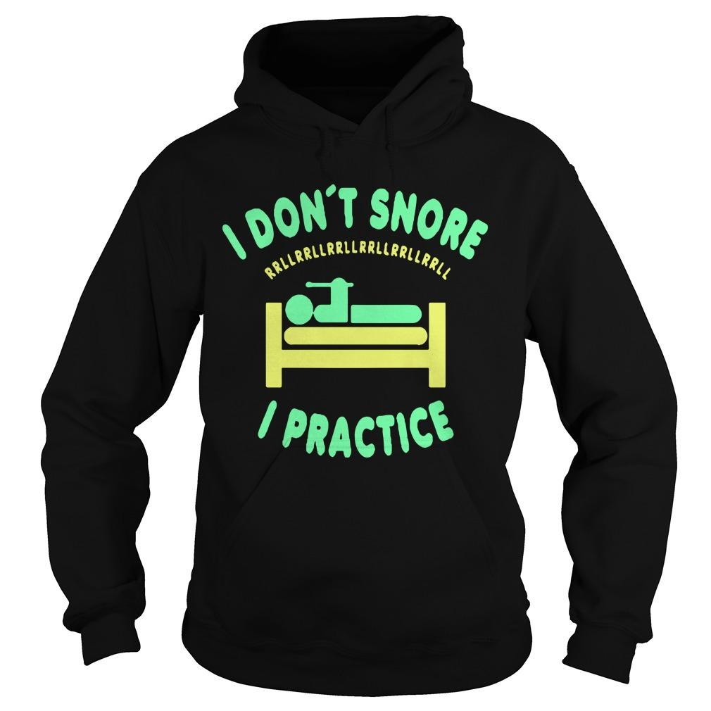 I Don't Snore I Practice Hoodie
