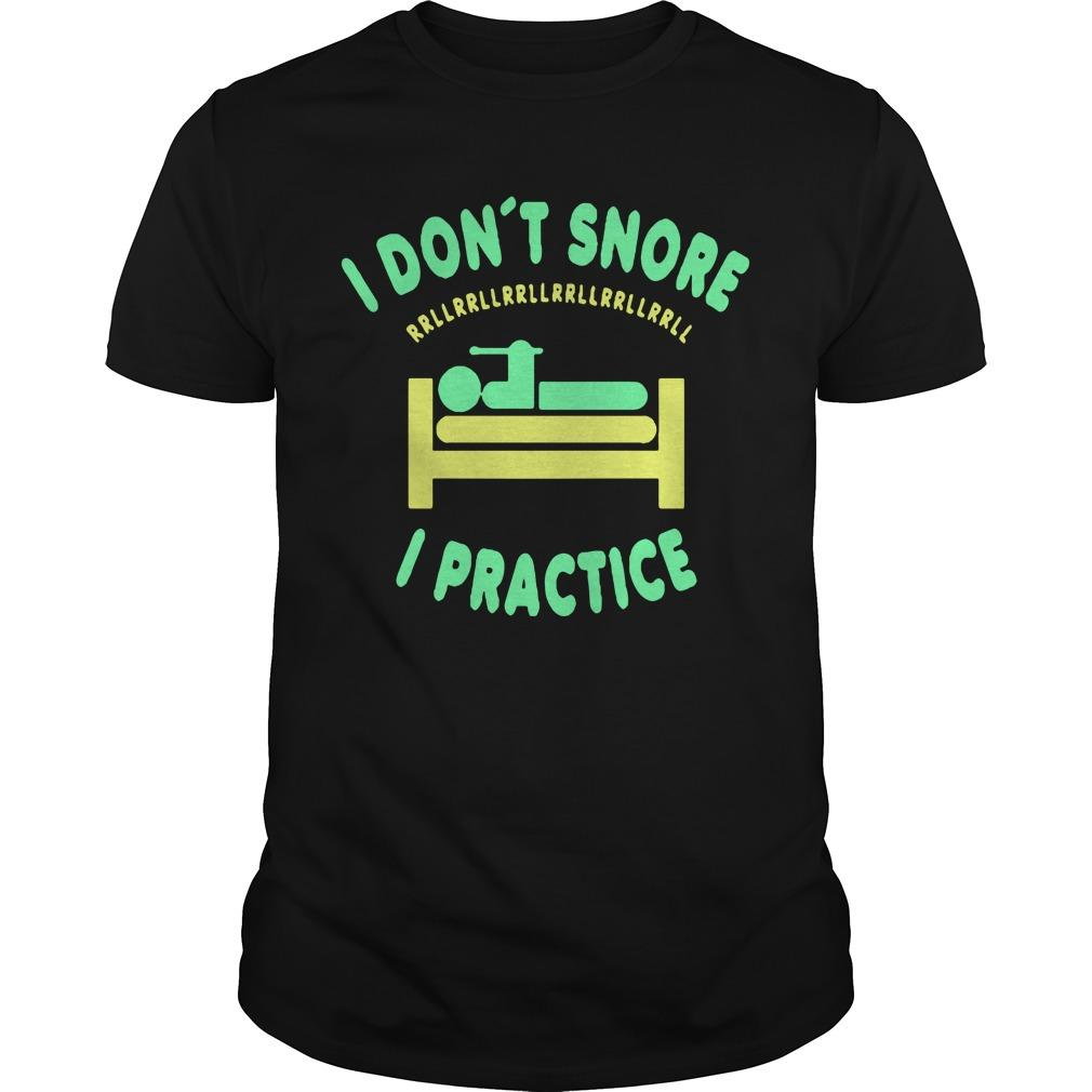 I Don't Snore I Practice Shirt