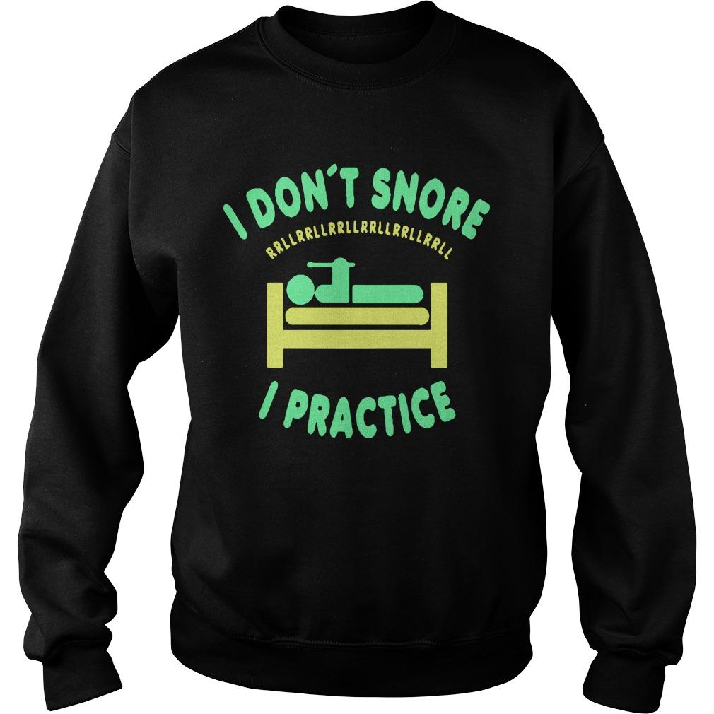 I Don't Snore I Practice Sweater