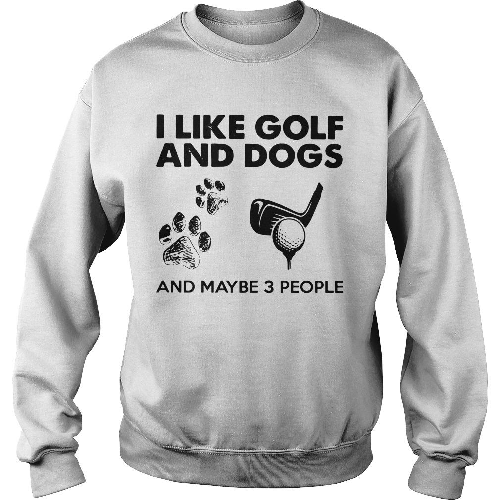I Like Golf And Dogs And Maybe 3 People Sweater