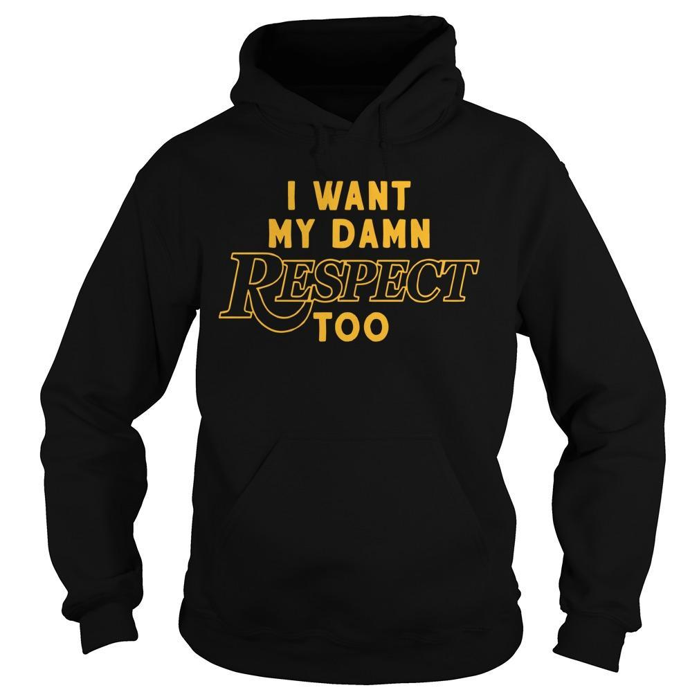 I Want My Damn Respect Too Hoodie