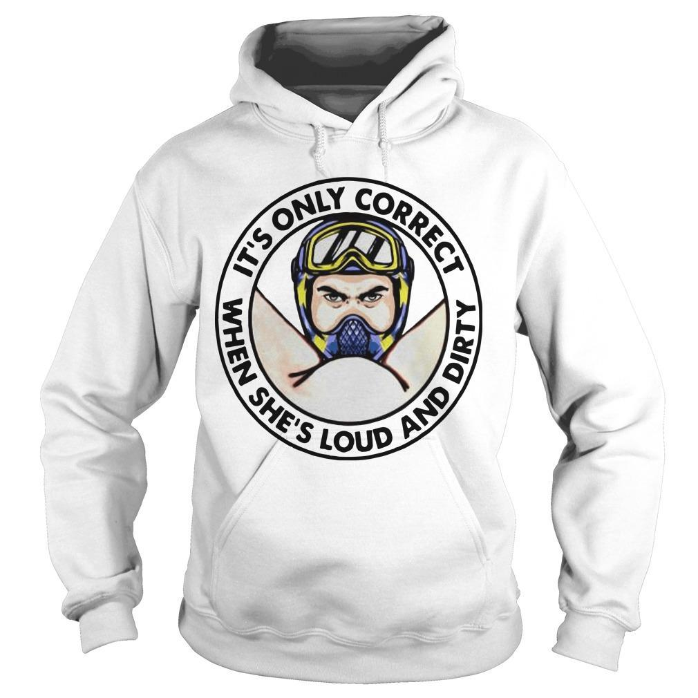 It's Only Correct When She's Loud And Dirty Hoodie
