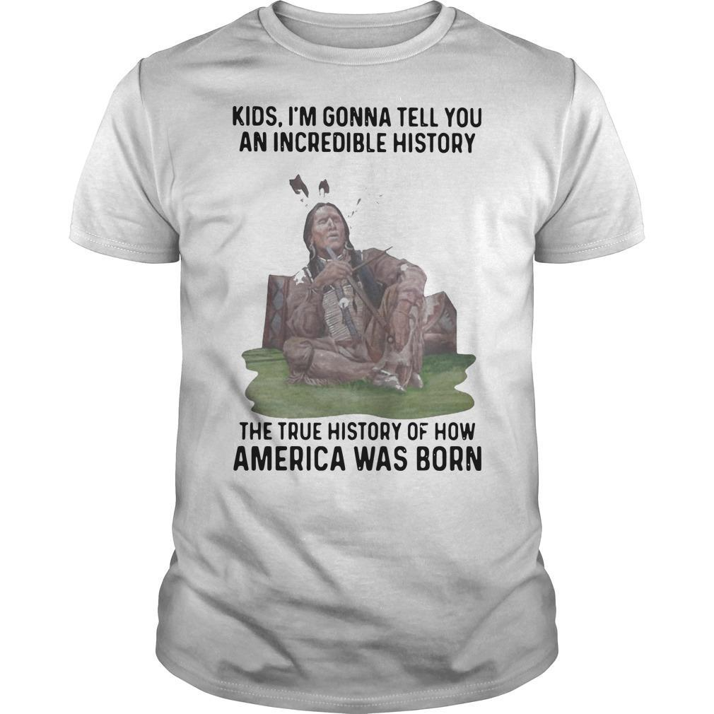 Native Kids I'm Gonna Tell You An Incredible History The True History Shirt
