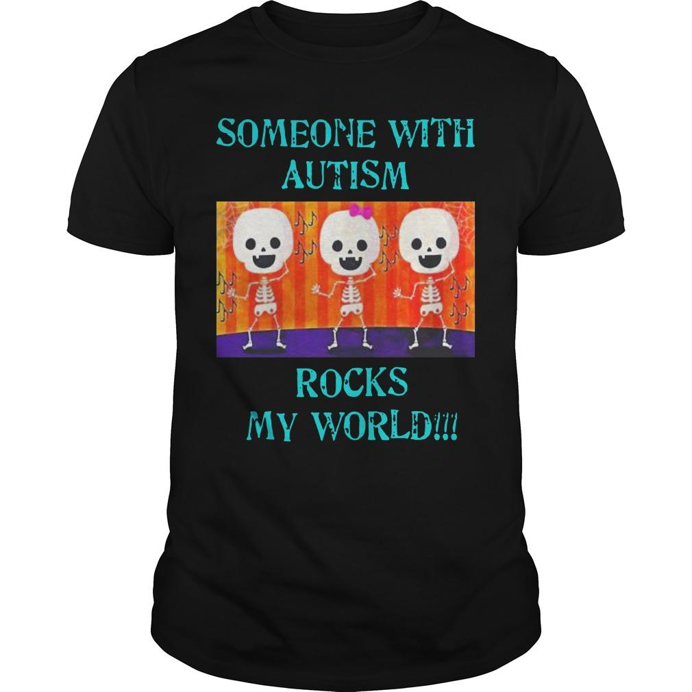 Someone With Autism Rocks My World Shirt