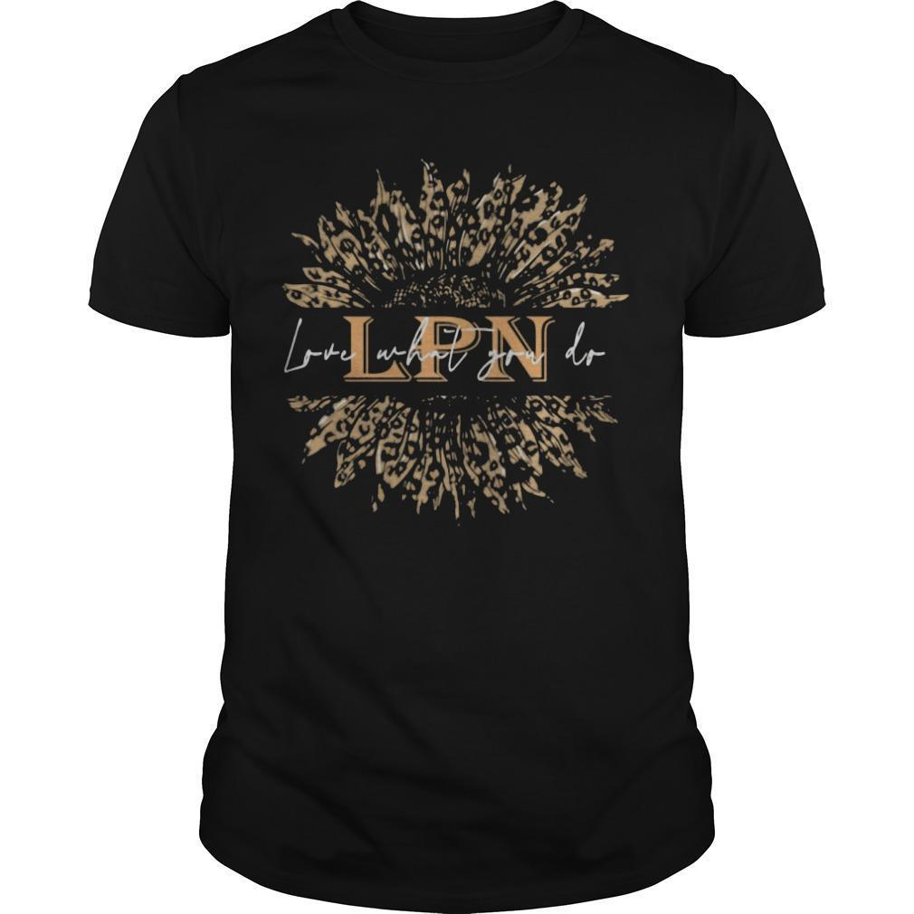 Sunflower Leopard Love What You Do Lpn Shirt