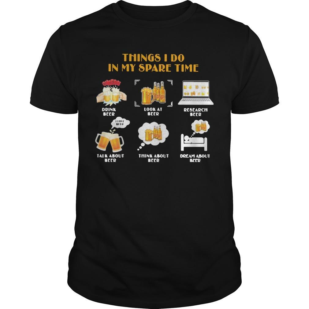 Things I Do In My Spare Time Drink Beer Look At Beer Research Beer Shirt