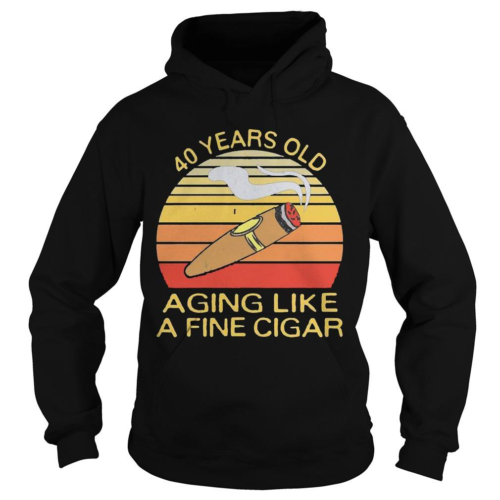 Vintage 40 Years Old Aging Like A Fine Cigar Hoodie