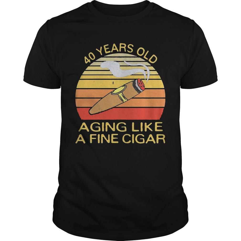Vintage 40 Years Old Aging Like A Fine Cigar Shirt
