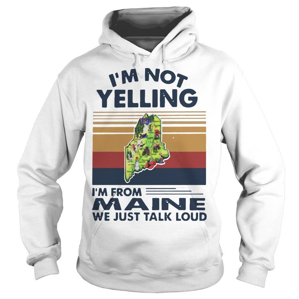Vintage I'm Not Yelling I'm From Maine We Just Talk Loud Hoodie