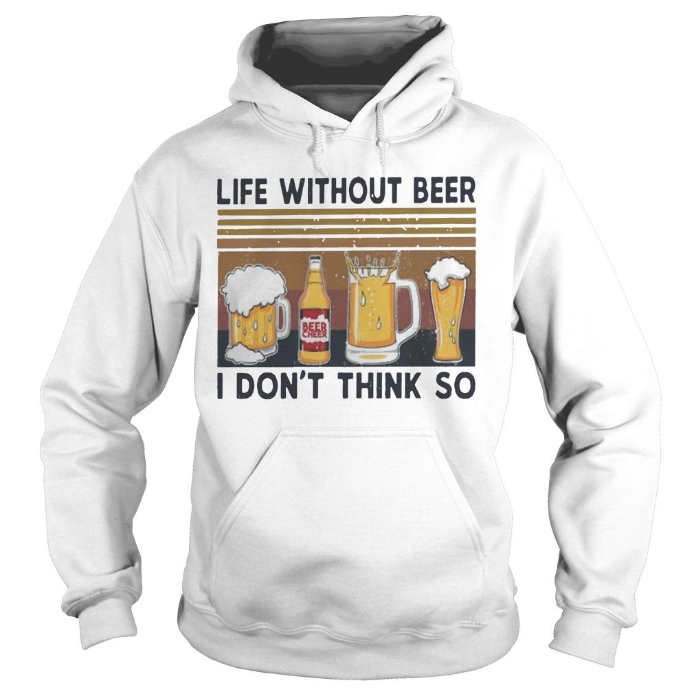 Vintage Life Without Beer I Don't Think So Hoodie