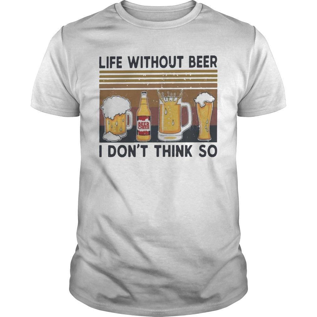 Vintage Life Without Beer I Don't Think So Shirt