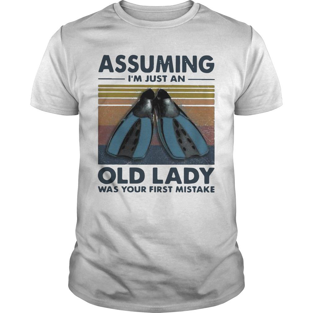 Vintage Scuba Foot Assuming I'm Just An Old Lady Was Your First Mistake Shirt