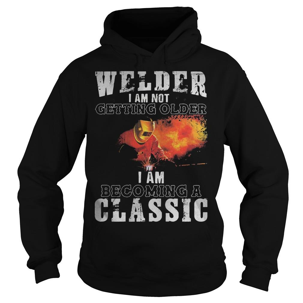 Welder I Am Not Getting Older I Am Becoming A Classic Hoodie