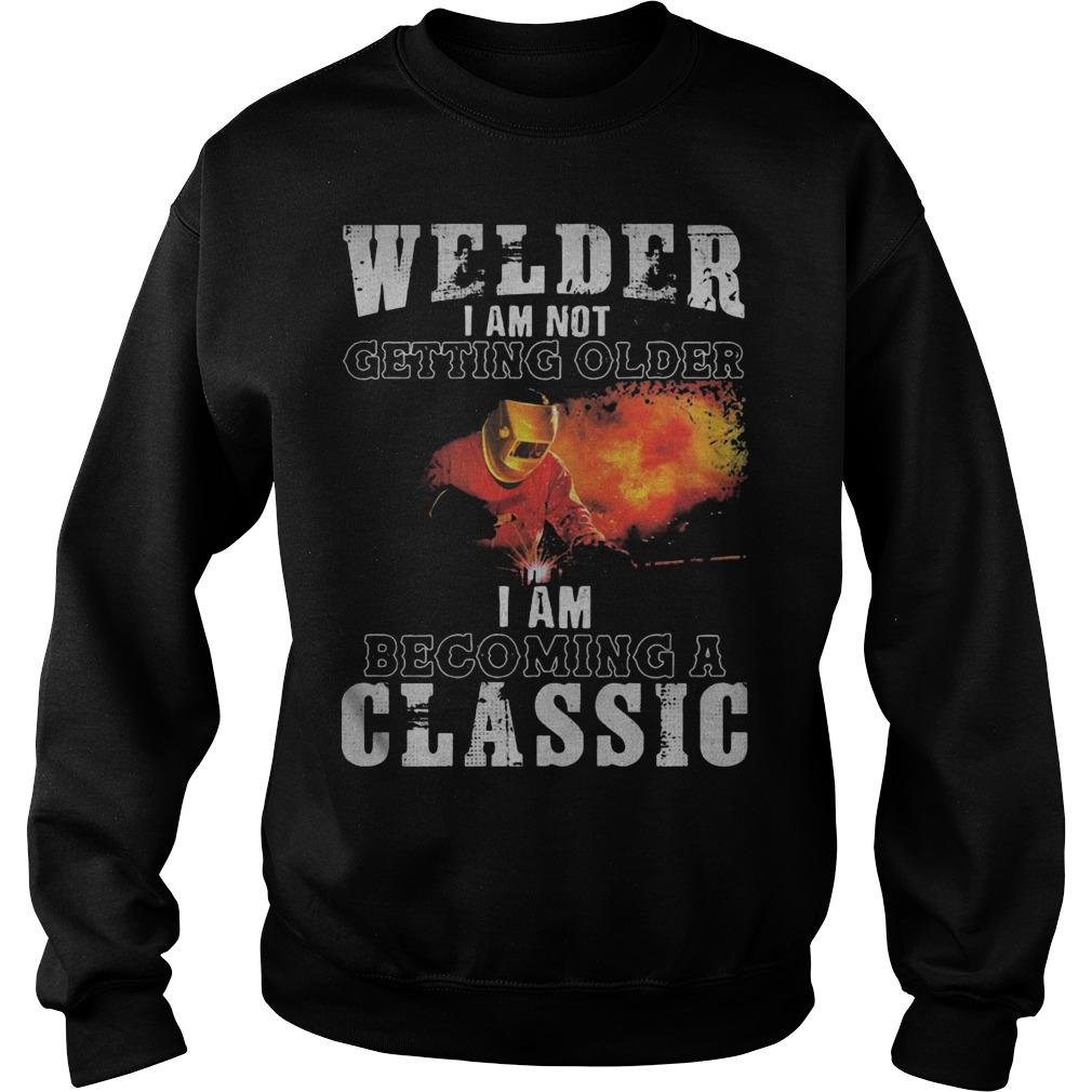 Welder I Am Not Getting Older I Am Becoming A Classic Sweater