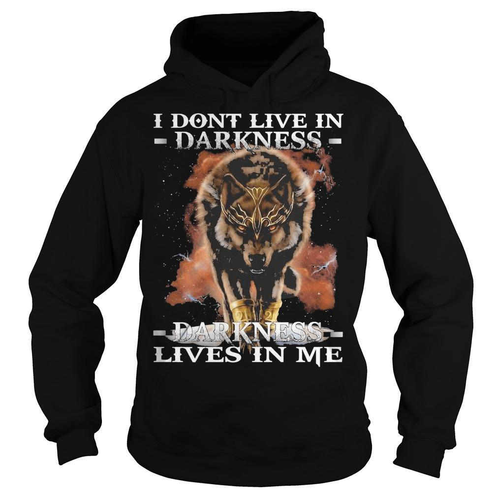 Wolf I Don't Live In Darkness Darkness Live In Me Hoodie