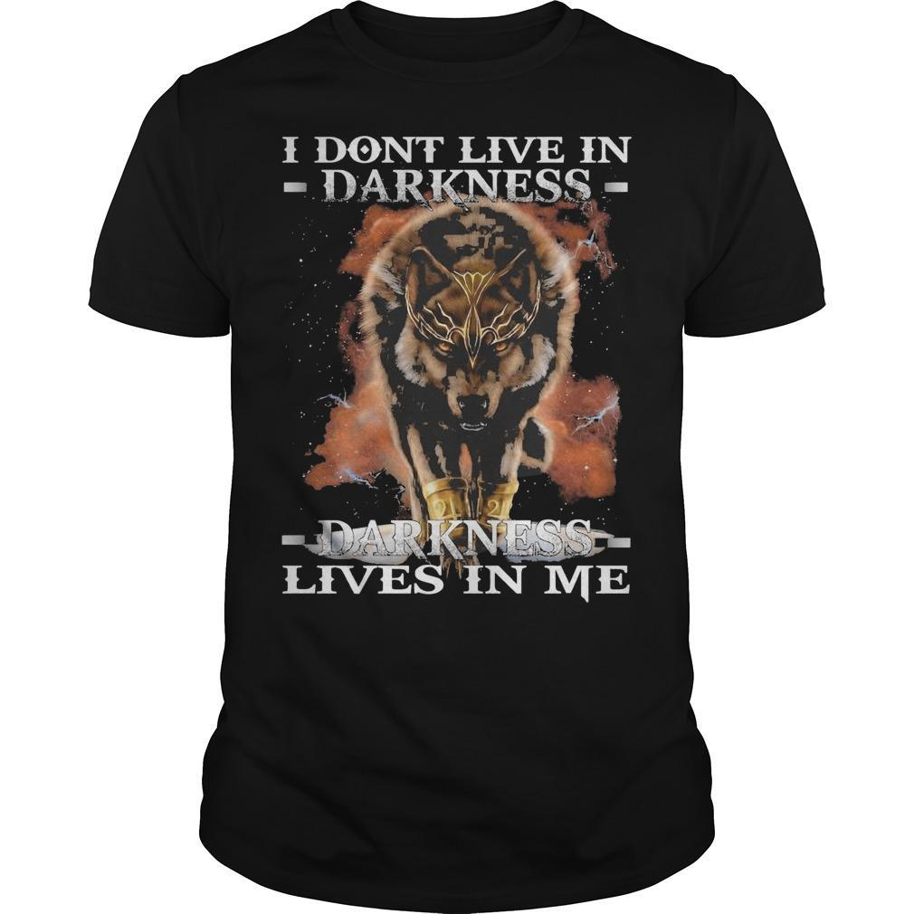 Wolf I Don't Live In Darkness Darkness Live In Me Shirt