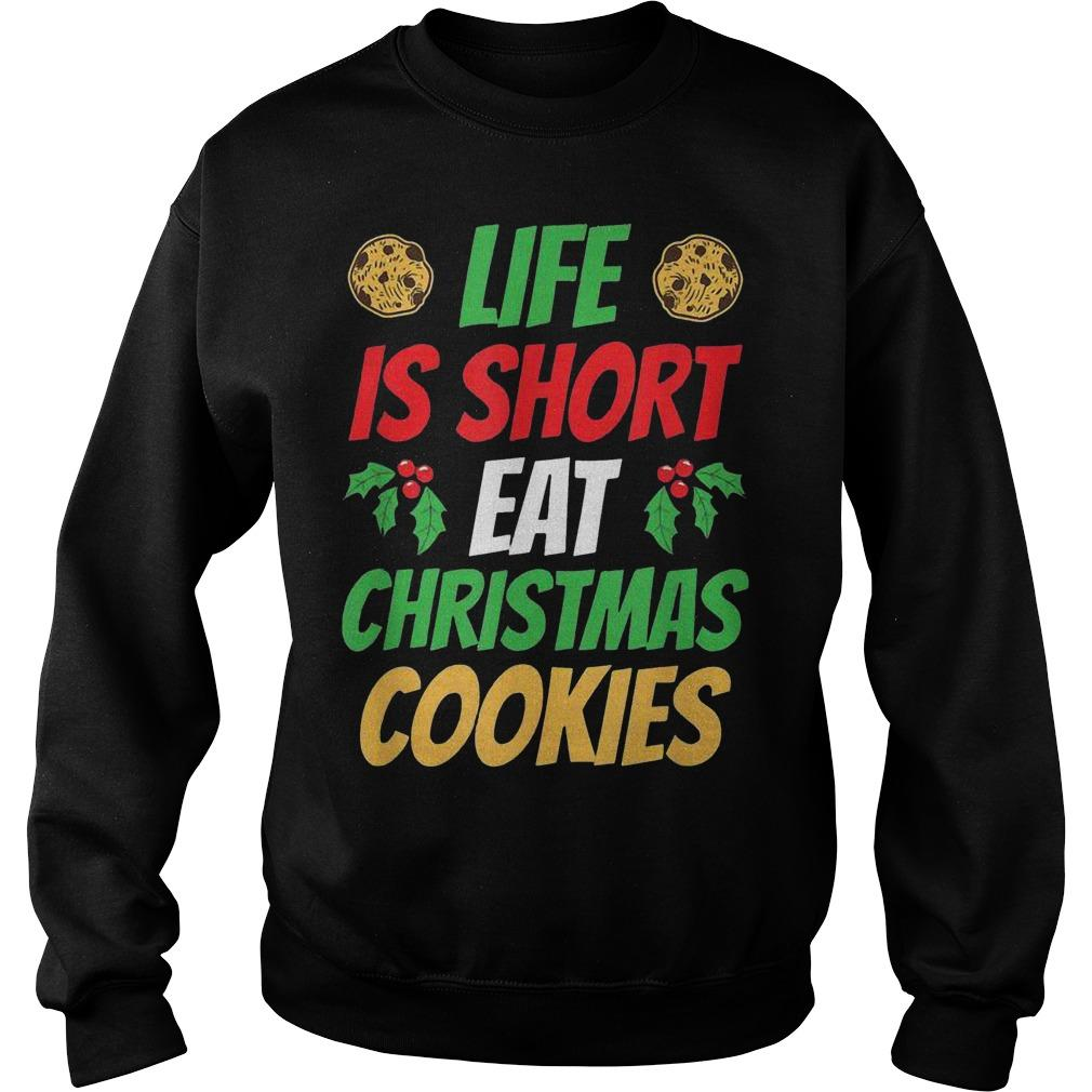 Xmas Holiday Life Is Short Eat Christmas Cookies Sweater